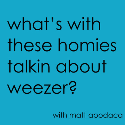 What's With These Homies Talkin' About Weezer