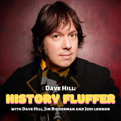 Dave Hill: History Fluffer (with Dave Hill, Jim Biederman & Jodi Lennon)