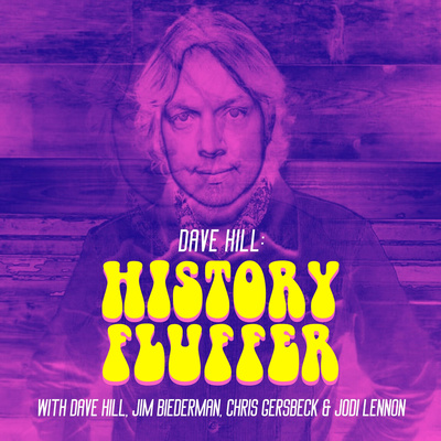 Dave Hill: History Fluffer (with Dave Hill, Jim Biederman, Chris Gersbeck & Jodi Lennon)