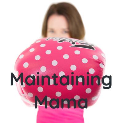 Maintaining Mama