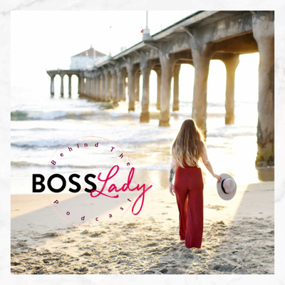 Behind The Boss Lady Podcast
