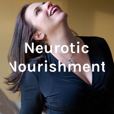 Neurotic Nourishment