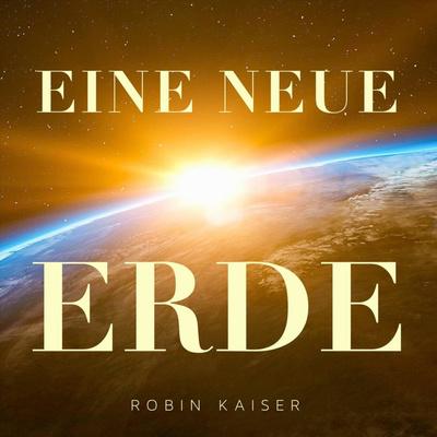 Eine Neue Erde - Robin Kaiser