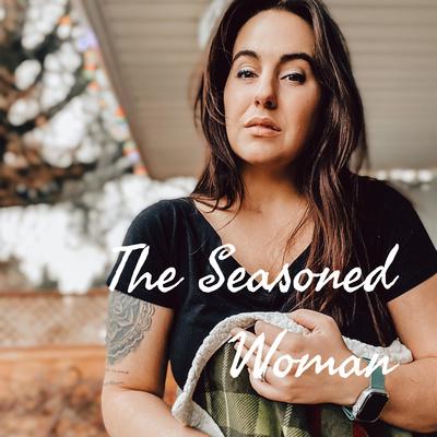 The Seasoned Woman