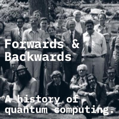Forwards & Backwards: A History of Quantum Computing
