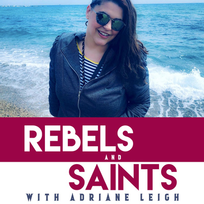 Rebels and Saints with Adriane Leigh