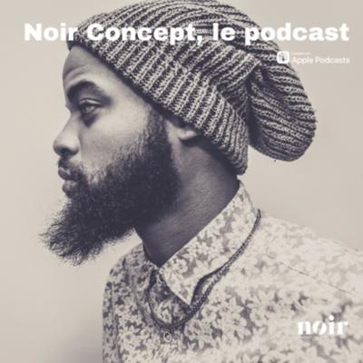 Noir Concept le Podcast