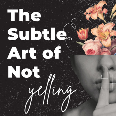 The Subtle Art of Not Yelling