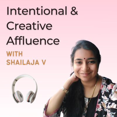 Intentional & Creative Affluence with Shailaja V