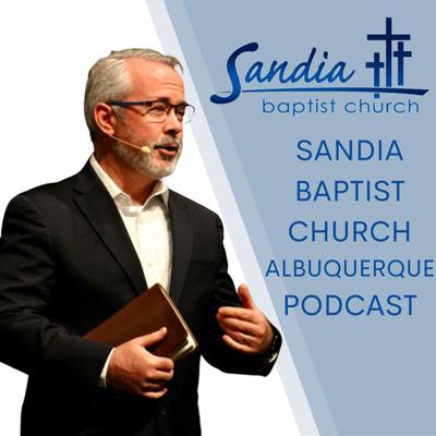 Sandia Baptist Church Albuquerque Podcast