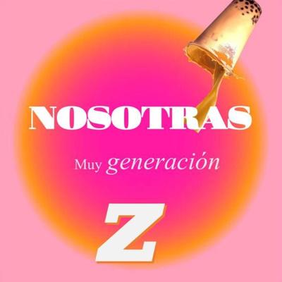 NOSOTRAS muy generación Z