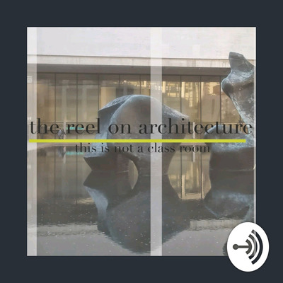 The Reel On Architecture