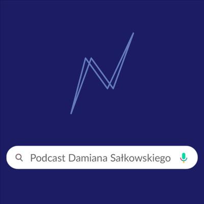 Podcast Damiana Sałkowskiego