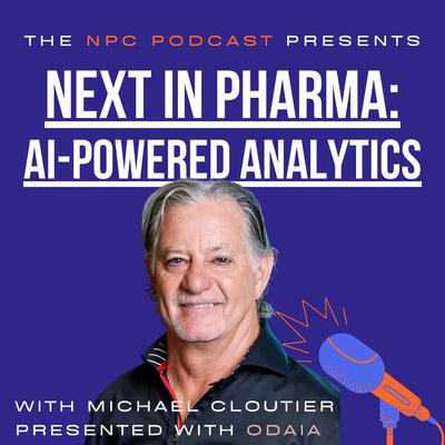 The NPC Podcast Presents - Next In Pharma: AI-Powered Analytics