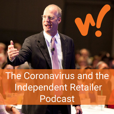 The Coronavirus and the Independent Retailer Podcast