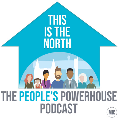 This is the North - The People's Powerhouse Podcast