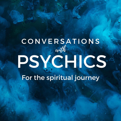 Conversations with Psychics - what they do, how they do it, the benefits and how they started