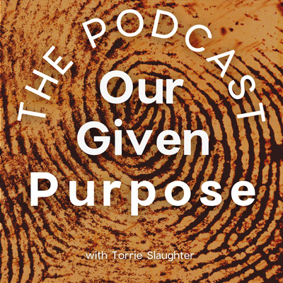 Our Given Purpose The Podcast