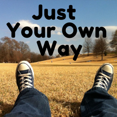 Just Your Own Way