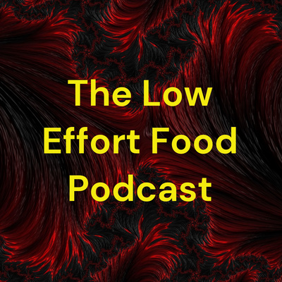The Low Effort Food Podcast