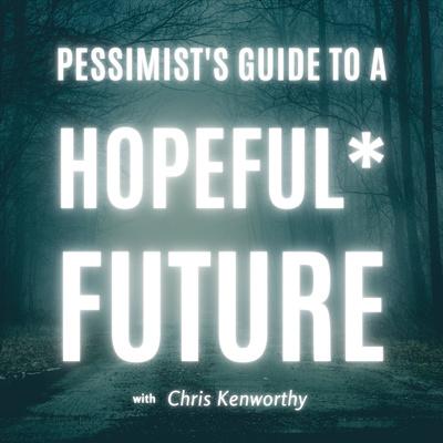 The pessimist's guide to a hopeful future