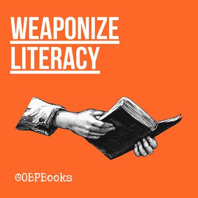 Weaponize Literacy
