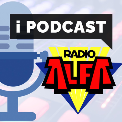 i Podcast di Radio ALFA