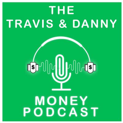 The Travis & Danny Money Podcast