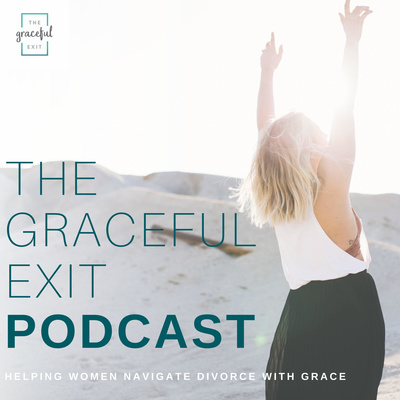 The Graceful Exit Podcast: Helping Women Navigate Divorce with Grace