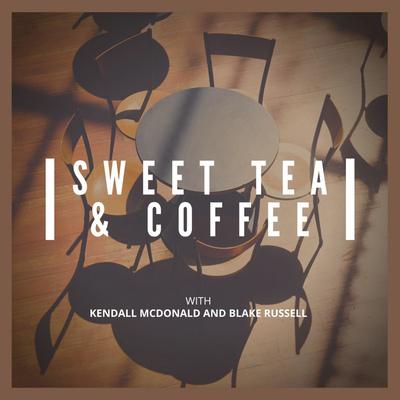 Sweet Tea and Coffee