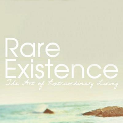 Rare Existence: the art of extraordinary living