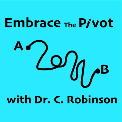 Embrace the Pivot with Dr. C. Robinson