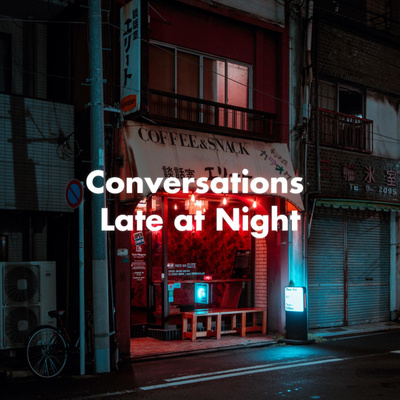 Conversations Late at Night