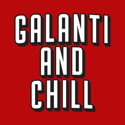Galanti and Chill