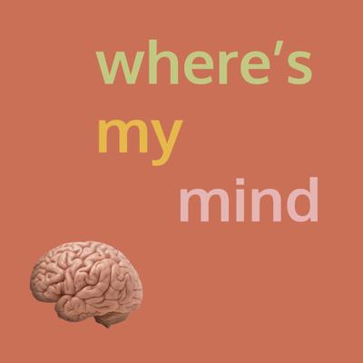 Where's My Mind