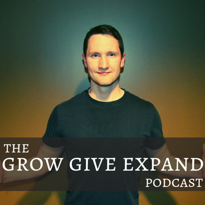 The GROW GIVE EXPAND Podcast
