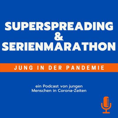 Superspreading & Serienmarathon - Jung in der Pandemie