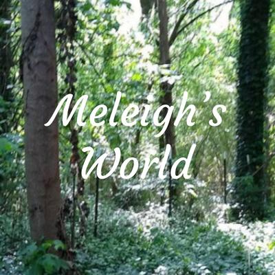 Meleigh's World