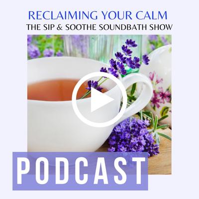 The Sip & Soothe SoundBath Podcast