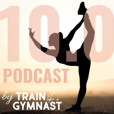 10.0 Podcast by Train Like A Gymnast