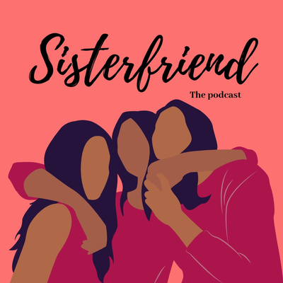 Sister-Friend: the podcast