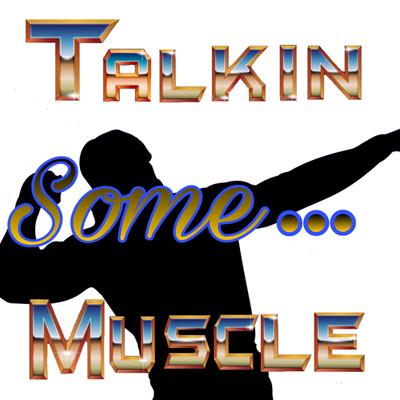 Talkin Some Muscle