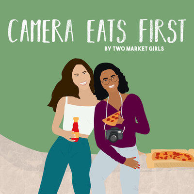 Camera Eats First by: Two Market Girls