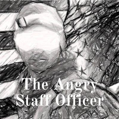 The Angry Staff Officer