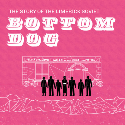 Bottom Dog - The Story of the Limerick Soviet 1919