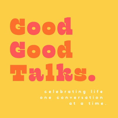 Good Good Talks