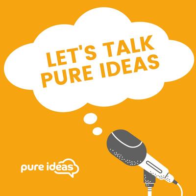 Let's talk Pure Ideas
