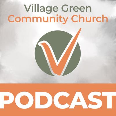 Village Green Community Church Podcast