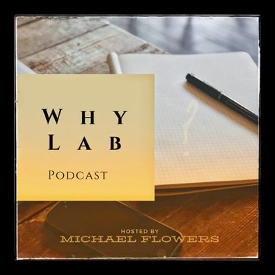 WHY LAB: Podcast with Michael Flowers