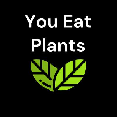 You Eat Plants